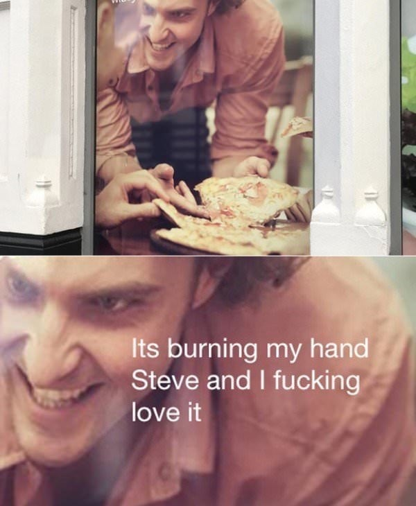 Facial expression - Its burning my hand Steve and I fucking love it