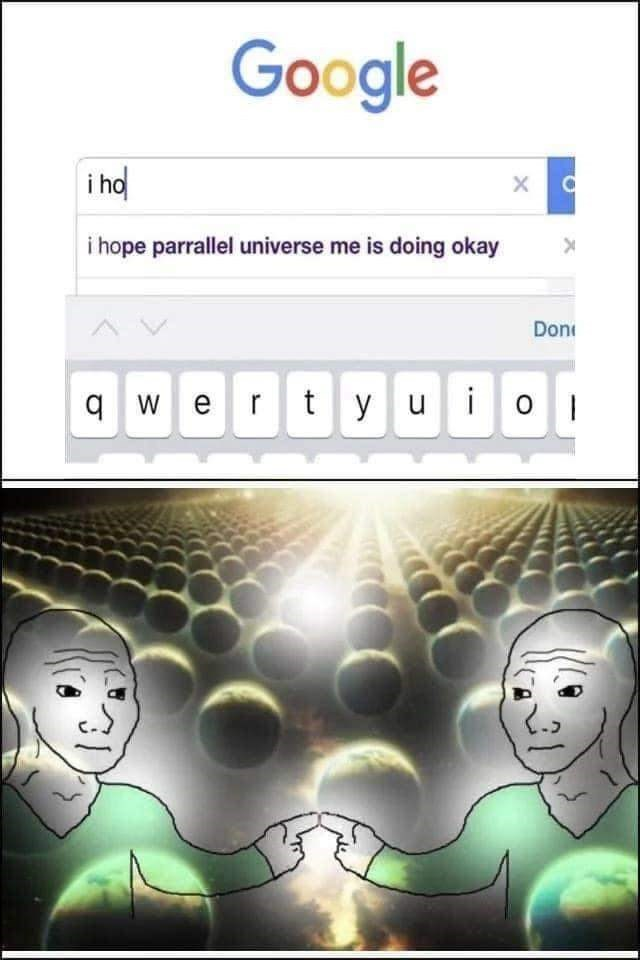 Text - Google i ho i hope parrallel universe me is doing okay Don q wertyuDOD