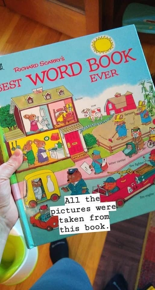 Text - RICHARD SCARRY'S SEST WORD BOOK EVER house cow farmery WELCOME letter carrier Gre fighter All the pictures were taken from this book. fire engine