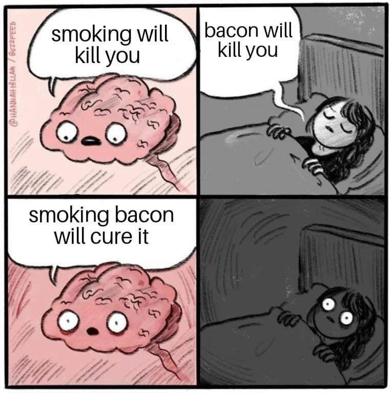Funny dank meme that says smoking and eating bacon kills, but smoking bacon will cure it | brain interrupting sleep smoking will kill you smoking bacon will cure it o .61 bacon will kill you