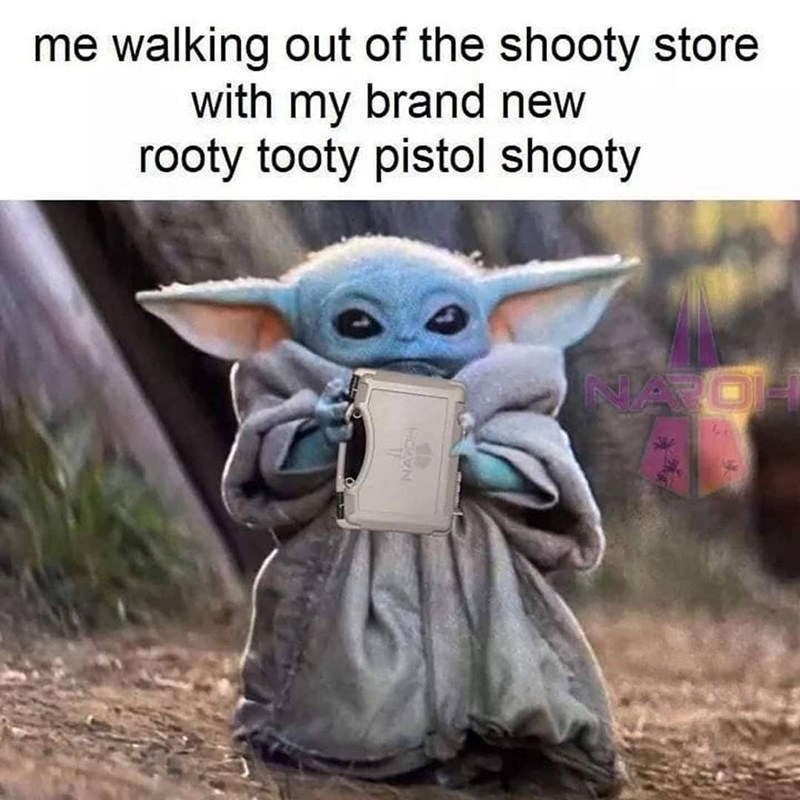 Yoda - me walking out of the shooty store with my brand new rooty tooty pistol shooty NA AO