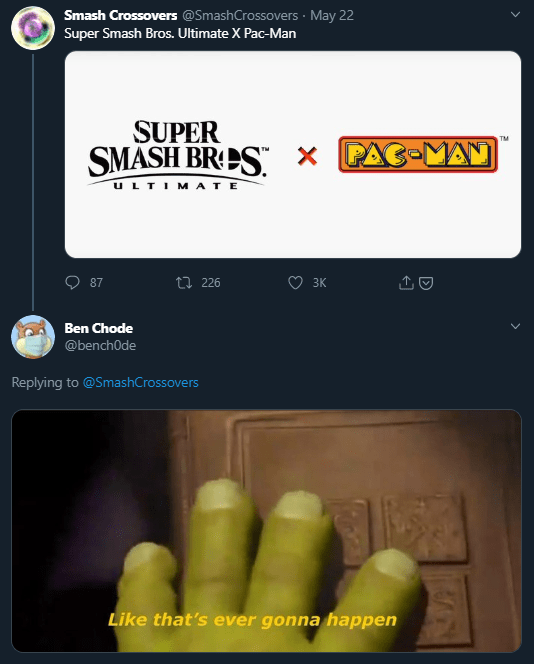 Text - Smash Crossovers @SmashCrossovers · May 22 Super Smash Bros. Ultimate X Pac-Man SUPER SMASH BRES × PAC-MAN TM ULTIMATE 87 t7 226 3K Ben Chode @benchOde Replying to @SmashCrossovers Like that's ever gonna happen