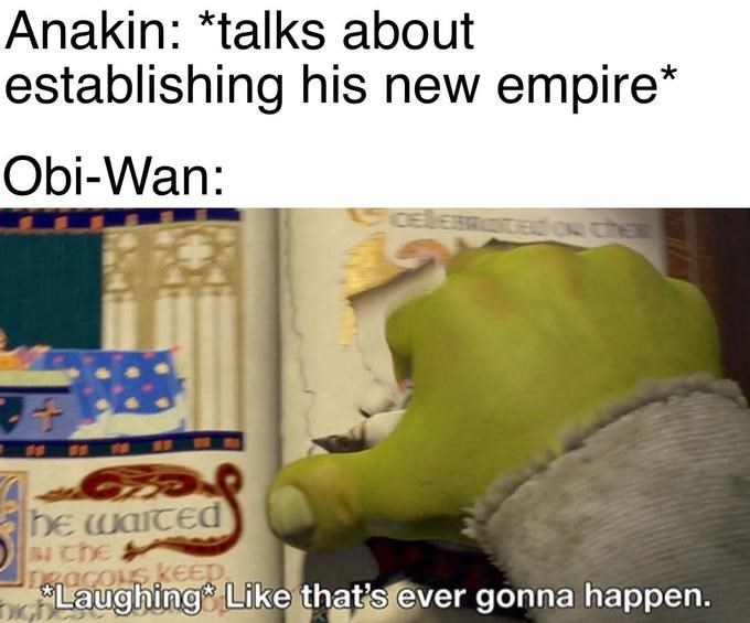 Adaptation - Anakin: *talks about establishing his new empire* Obi-Wan: 60elemTEd O cheE DE waITEd 64che Ingacous KEED. Laughing Like that's ever gonna happen.