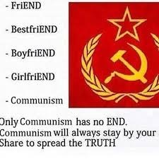 Text - - FriEND - BestfriEND - BoyfriEND - GirlfriEND - Communism Only Communism has no END. Communism will always stay by your Share to spread the TRUTH