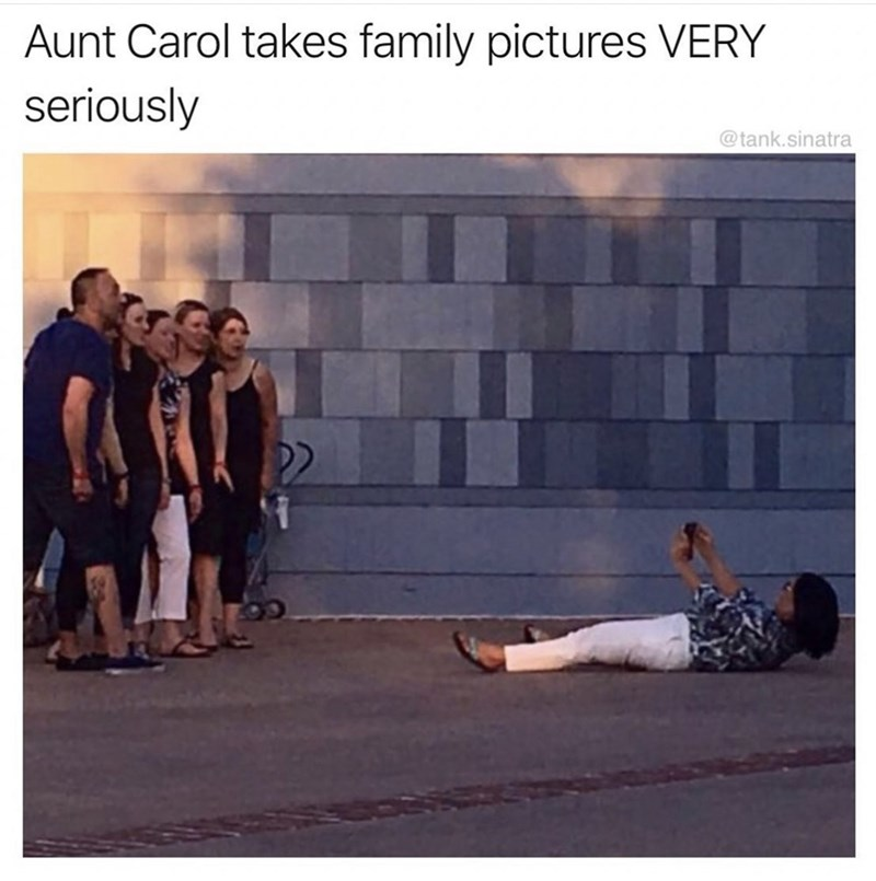 Text - Aunt Carol takes family pictures VERY seriously @tank.sinatra