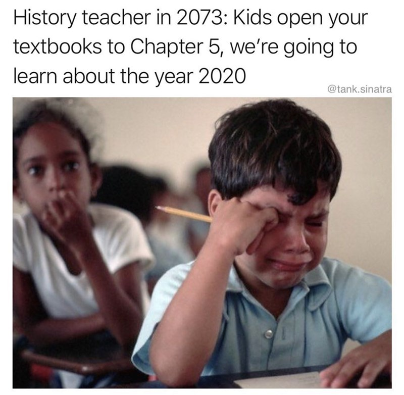 Facial expression - History teacher in 2073: Kids open your textbooks to Chapter 5, we're going to learn about the year 2020 @tank.sinatra