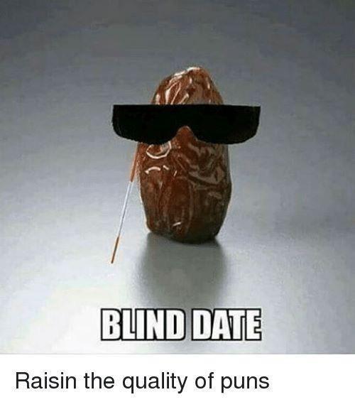 Art - BLIND DATE Raisin the quality of puns