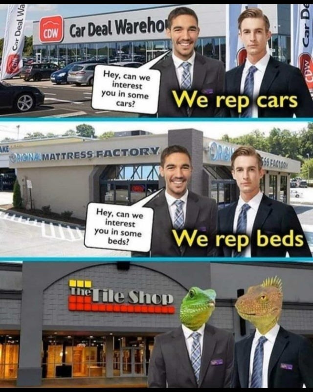 News - CON Car Deal Wareho Hey, can we interest you in some cars? We rep cars AKE RIGINAL MATTRESS FACTORY 5S EACIORY Hey, can we interest you in some beds? We rep beds The Tile ShoP Car Deal Wa