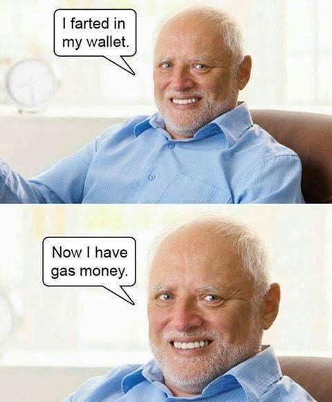 Facial expression - I farted in my wallet. Now I have gas money.