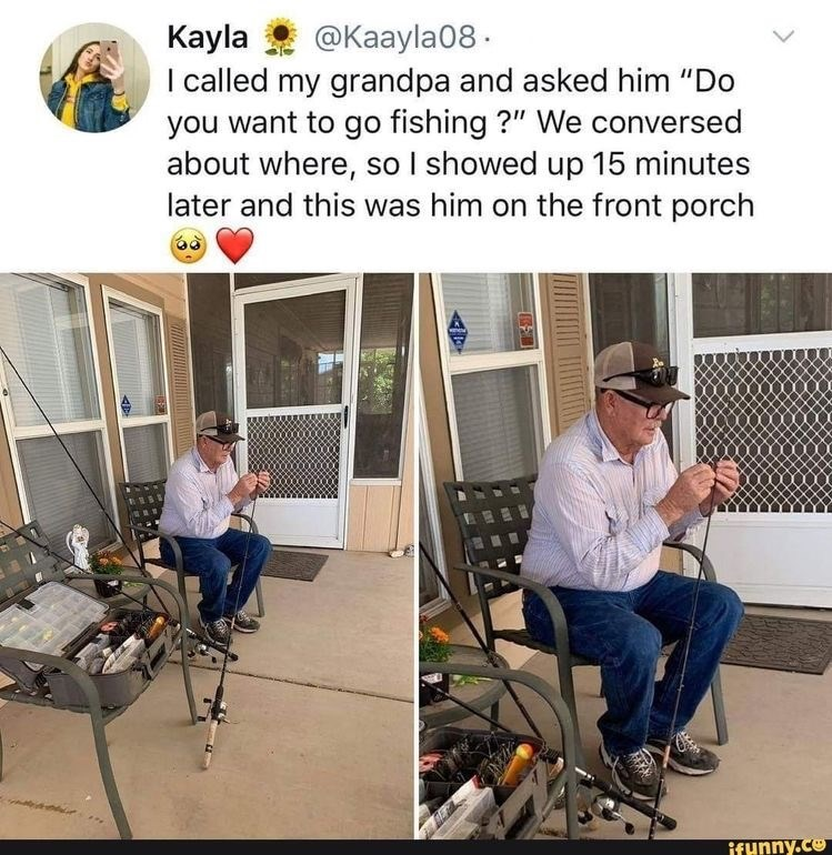 "Product - @Kaayla08 . Кayla I called my grandpa and asked him ""Do you want to go fishing ?"" We conversed about where, so I showed up 15 minutes later and this was him on the front porch ifHnny.co"