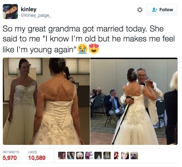 "Dress - kinley @Kinley_paige_ Follow So my great grandma got married today. She said to me ""l know I'm old but he makes me feel like l'm young again"" RETWEETS LIKES 5,970 10,589"