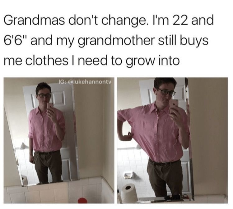 "Product - Grandmas don't change. I'm 22 and 6'6"" and my grandmother still buys me clothes I need to grow into IG: @lukehannontv"