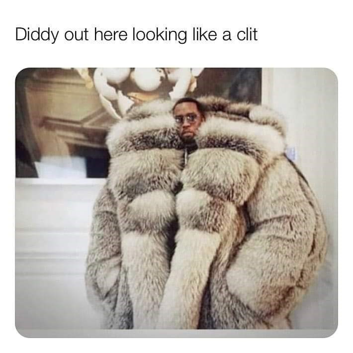 Fur - Diddy out here looking like a clit
