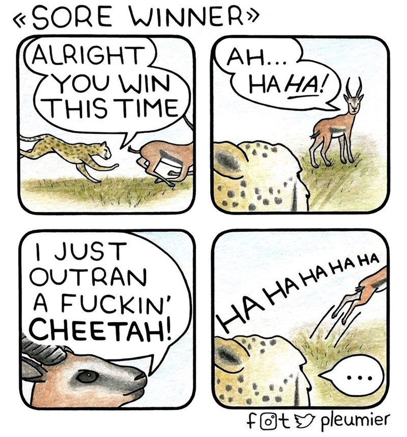 Cartoon - «SORE WINNER» (ALRIGHT YOU WIN THIS TIME AH... НА НА! | JUST OUTRAN A FUCKIN CHEETAH! НА НАНАНАНА foty pleumier