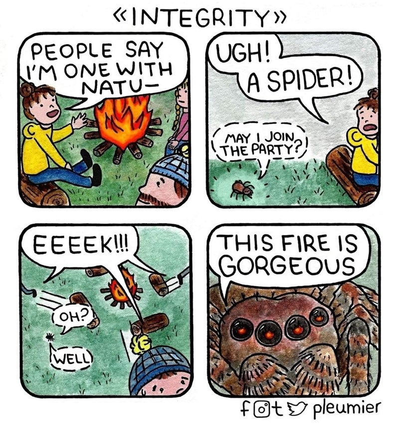 Comics - PEOPLE SAY I'M ONE WITH NATU- «INTEGRITY» UGH! A SPIDER! MAY I JOIN, THE PARTY? EEEEK! THIS FIRE IS GORGEOUS ( OH? WELL fOtY pleumier