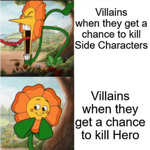 Organism - Villains when they get a chance to kill Side Characters Villains when they get a chance to kill Hero imgflip.com