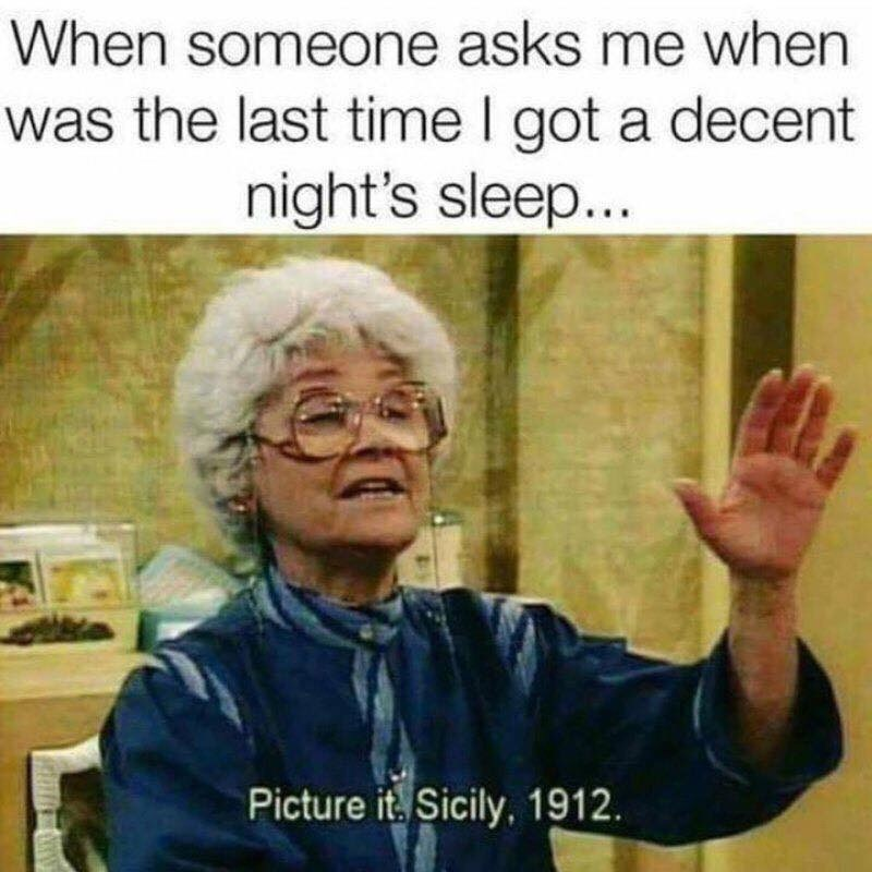 Text - When someone asks me when was the last time I got a decent night's sleep... Picture it. Sicily, 1912.