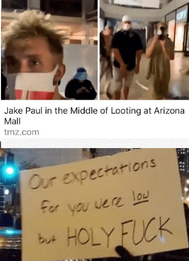 Text - Jake Paul in the Middle of Looting at Arizona Mall tmz.com Our expectations for you U vere low HOLY FUCK but