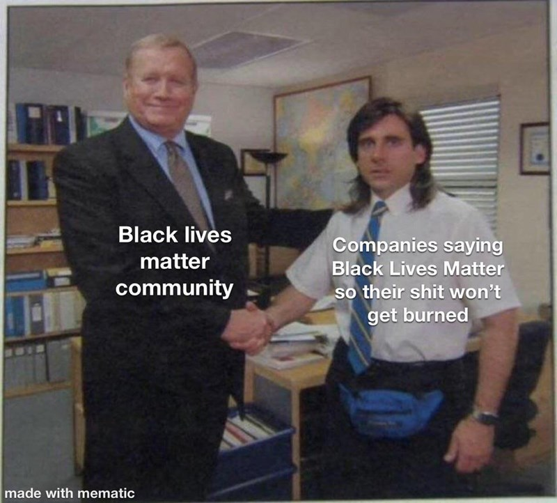 Event - Black lives Companies saying matter Black Lives Matter community so their shit won't get burned made with mematic