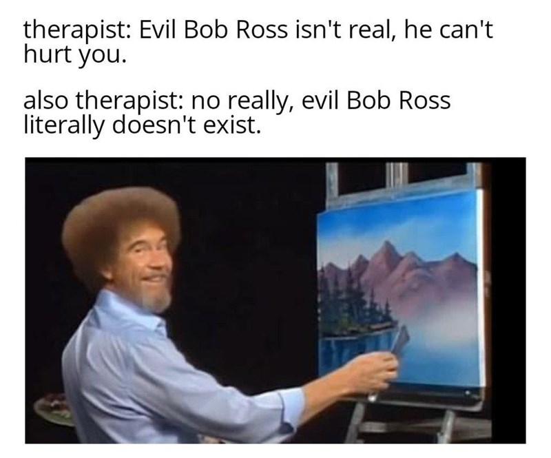 "Funny dank meme about how ""Evil Bob Ross"" doesn't exist 