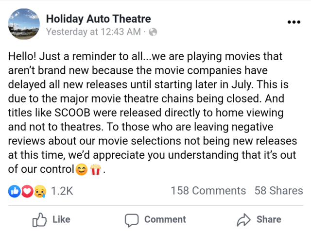 Text - Text - Holiday Auto Theatre Yesterday at 12:43 AM · 0 ... Hello! Just a reminder to all...we are playing movies that aren't brand new because the movie companies have delayed all new releases until starting later in July. This is due to the major movie theatre chains being closed. And titles like SCOOB were released directly to home viewing and not to theatres. To those who are leaving negative reviews about our movie selections not being new releases at this time, we'd appreciate you und