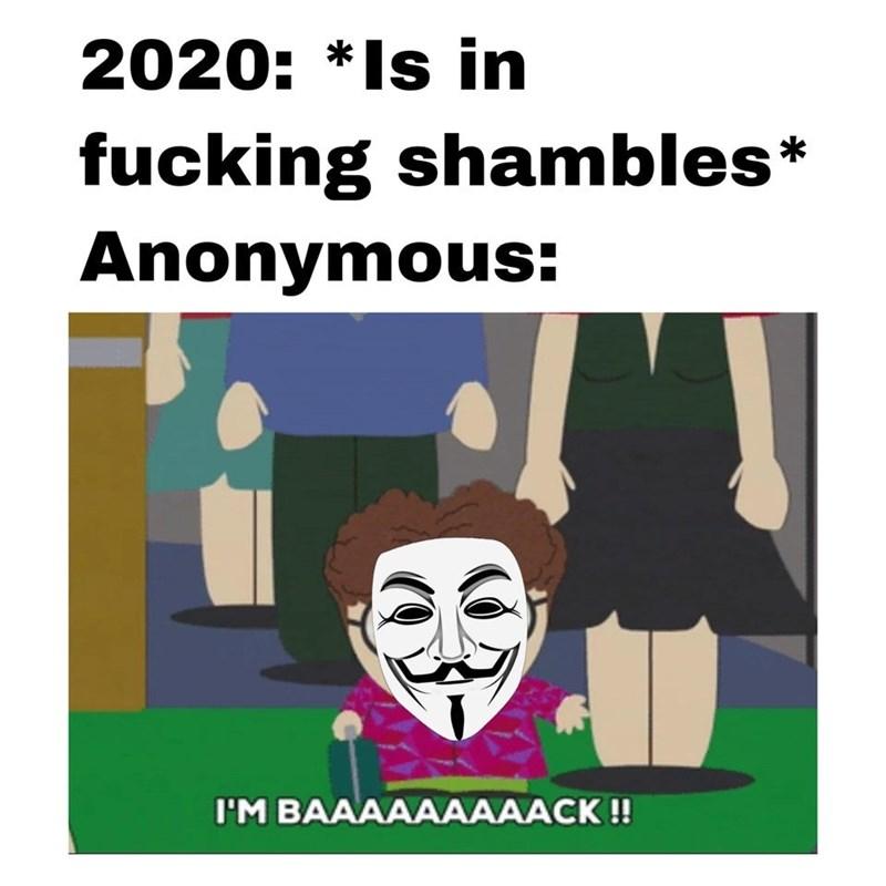 Cartoon - 2020: *Is in fucking shambles* Anonymous: I'M BAAAAAAAAACK !