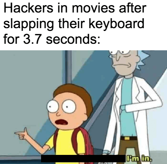 "Funny dank meme that reads, ""Hackers in movies after slapping their keyboards for 3.7 seconds"" above a still of Rick and Morty where Morty says, ""I'm in"""
