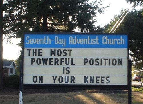 Signage - Seventh-Day Adventıst Church THE MOST POWERFUL POSITION IS ON YOUR KNEES