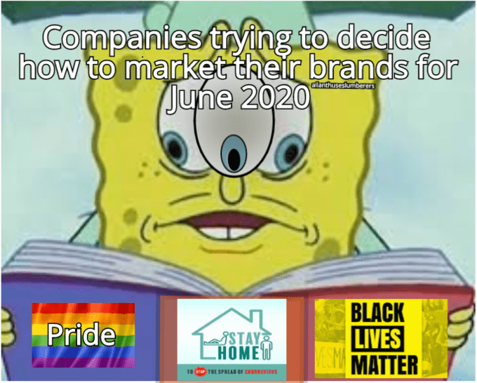 Cartoon - Companies trying to decide how to market their brands for June 2020 allanthuseslumberers BLACK LIVES EMA Pride SSTAY CHOMEW MATTER 10 THE SPREAD OF CERONVIRUS