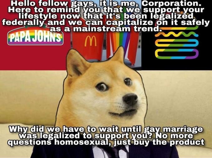 Dog - Hello fellow gays, it is me, Corporation. Here to remind you that we support your lifestyle now that it's been leġaļizéd federally and we can capitalize on it safely as a mainstream trend. PAPA JOHNS Why did we have to wait until gay marriage was legalized to support you? No more questions homosexual, just buy the product