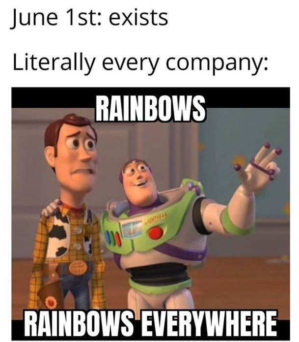 Photo caption - June 1st: exists Literally every company: RAINBOWS RAINBOWS EVERYWHERE