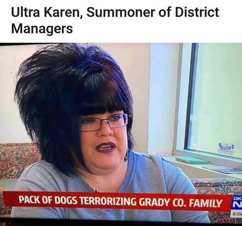 Hair - Ultra Karen, Summoner of District Managers SALGOM PACK OF DOGS TERRORIZING GRADY CO. FAMILY N OK 6:04