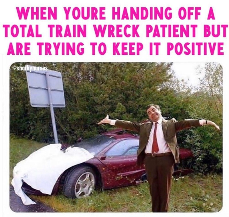 Motor vehicle - WHEN YOURE HANDING OFF A TOTAL TRAIN WRECK PATIENT BUT ARE TRYING TO KEEP IT POSITIVE @snarkynurses
