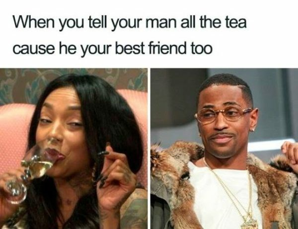 Human - When you tell your man all the tea cause he your best friend too