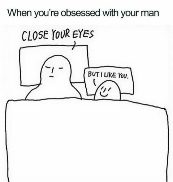Text - When you're obsessed with your man CLOSE YOUR EYES BUTI LIKE YoU.