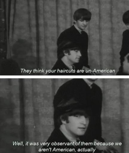 Text - They think your haircuts are un-American Well, it was very observant of them because we aren't American, actually