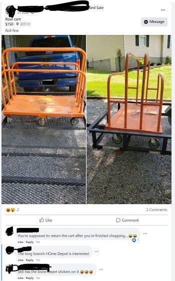 Commercial vehicle - ard Sale Rool cart Message $150 - 0 30510 Rall fine 3 Comments O Like O Comment You're supposed to return the cart after you're finished shopping Like Reply Im The long branch HOme Depot is interested Like Haply tm Stl has. the boneepot stickers on it ee Lik Reply Tm