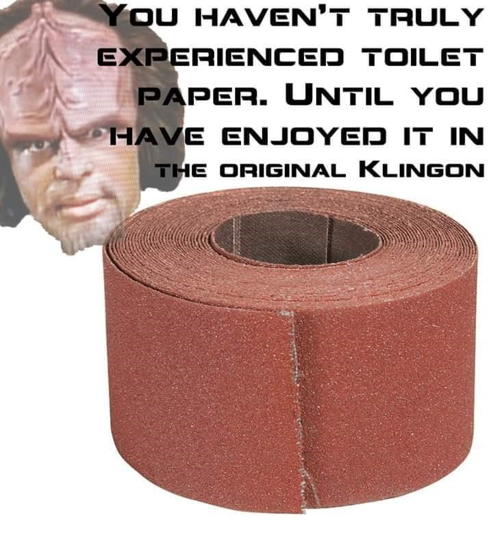 Text - Neck - You HAVEN'T TRULY EXPERIENCED TOILET PAPER. UNTIL YOU PHAVE ENJOYED IT IN THE ORIGINAL KLINGON