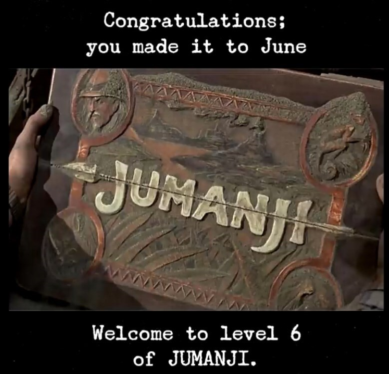 Text - Congratulations; you made it to June JUMANJI ww Welcome to level 6 of JUMANJI.