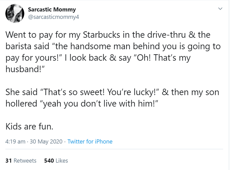 """Text - Sarcastic Mommy @sarcasticmommy4 Went to pay for my Starbucks in the drive-thru & the barista said """"the handsome man behind you is going to pay for yours!"""" 