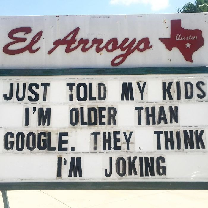 Font - El Arroyo Austin JUST TOLD MY KIDS I'M OLDER THAN GOOGLE. THEY. THINK I'M JOKING