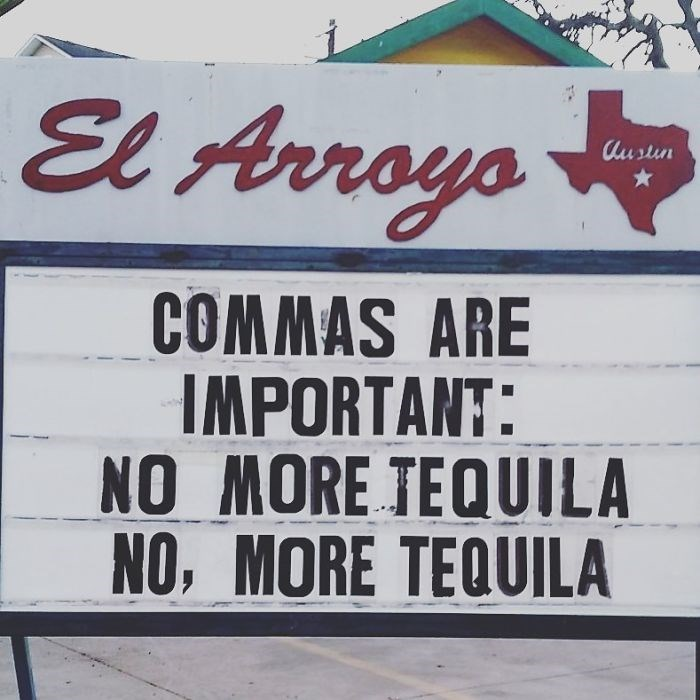 Text - El Arroyo Austun COMMAS ARE IMPORTANT: NO MORE TEQUILA NO, MORE TEQUILA
