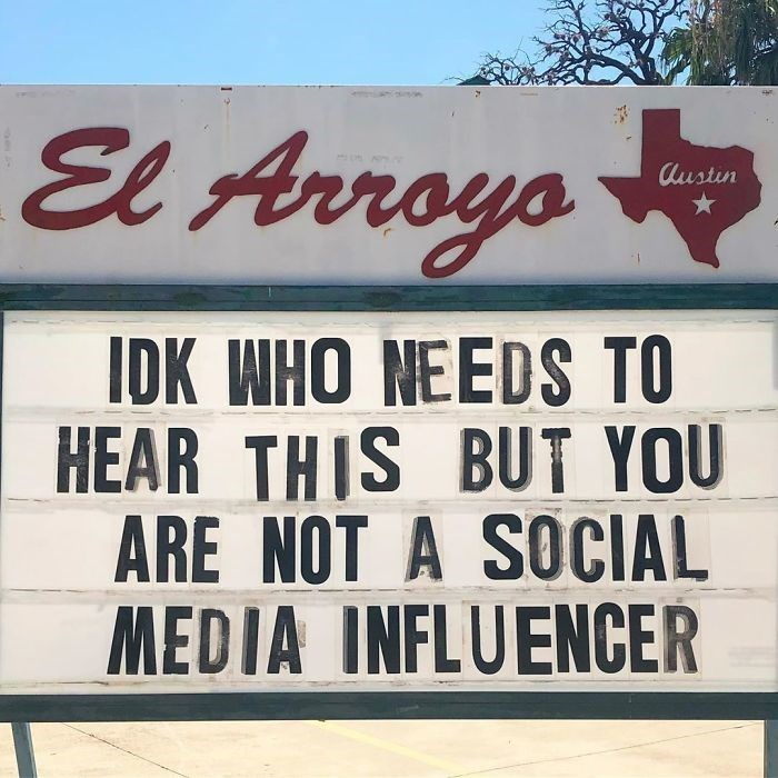 Font - El Arroys Austin IDK WHO NEEDS TO HEAR THIS BUT YOU ARE NOT A SOCIAL MEDIA INFLUENCER