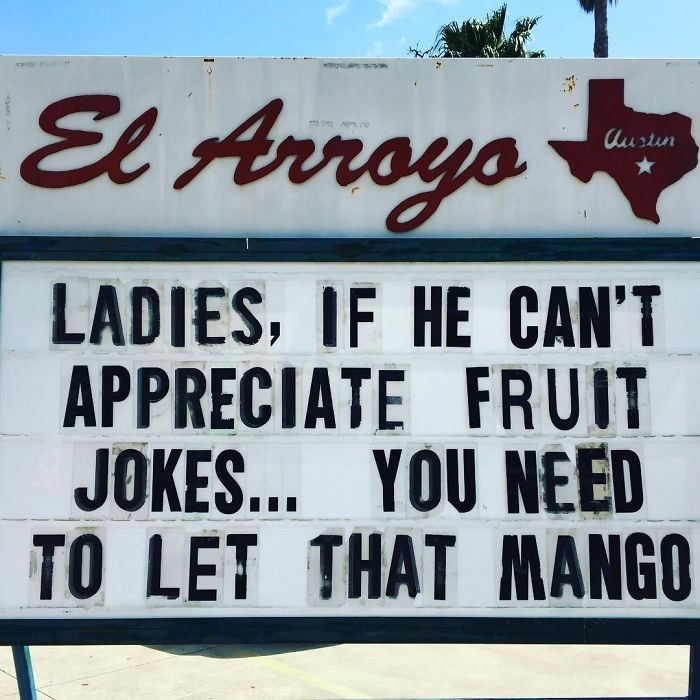 Font - El Arroyo Austun LADIES, IF HE CAN'T APPRECIATE FRUIT JOKES... YOU NED TO LET THAT MANGO
