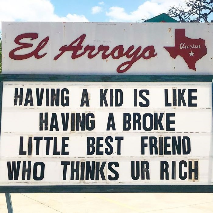 Font - El Arroyo Austin HAVING A KID IS LIKE HAVING A BROKE LITTLE BEST FRIEND WHO THINKS UR RICH