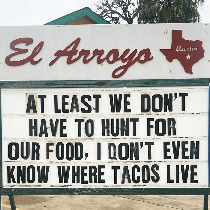 Font - El Arroyo Austin AT LEAST WE DON'T HAVE TO HUNT FOR OUR FOOD, I DON'T EVEN KNOW WHERE TACOS LIVE