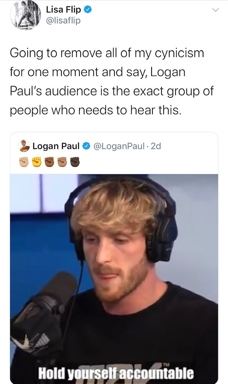 Hair - Lisa Flip @lisaflip Going to remove all of my cynicism for one moment and say, Logan Paul's audience is the exact group of people who needs to hear this. Logan Paul @LoganPaul · 2d TM Hold yourself accountable