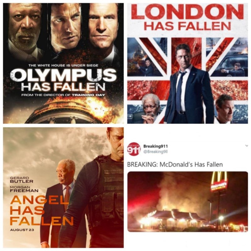 Movie - LONDON HAS FALLEN THE WHITE HOUSE IS UNDER SIEGE OLYMPUS HAS FALLEN FROM THE DIRECTOR OF TRAINING DAY Breaking911 91 @Breaking9|| BREAKING: MCDonald's Has Fallen GERARD BUTLER MORGAN FREEMAN ANGEL HAS FALLEN AUGUST 23