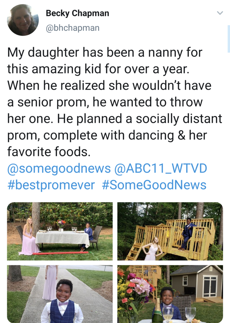 Text - Becky Chapman @bhchapman My daughter has been a nanny for this amazing kid for over a year. When he realized she wouldn't have a senior prom, he wanted to throw her one. He planned a socially distant prom, complete with dancing & her favorite foods. @somegoodnews @ABC11_WTVD #bestpromever #SomeGoodNews