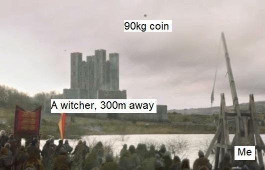 Text - 90kg coin A witcher, 300m away Me
